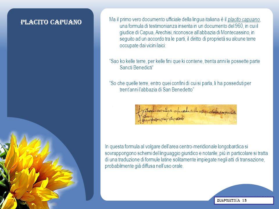 Placito capuano Ma il primo vero documento ufficiale della lingua italiana è il placito capuano, una formula di testimonianza inserita in un documento