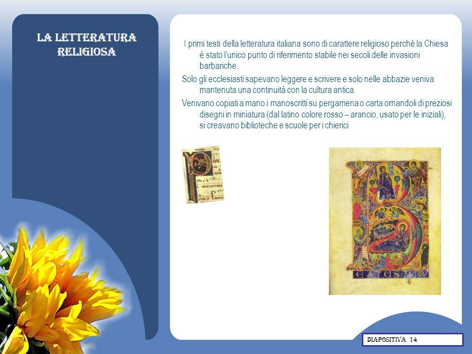 La letteratura religiosa I primi testi della letteratura italiana sono di carattere religioso perché la Chiesa è stato lunico punto di riferimento sta