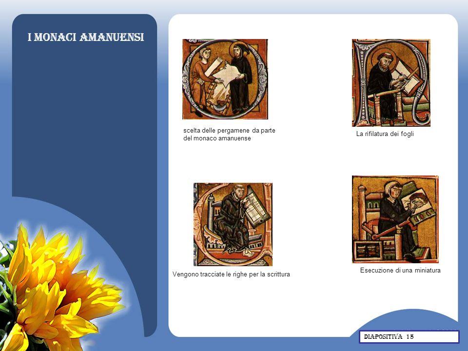 I monaci amanuensi Esecuzione di una miniatura Vengono tracciate le righe per la scrittura La rifilatura dei fogli scelta delle pergamene da parte del