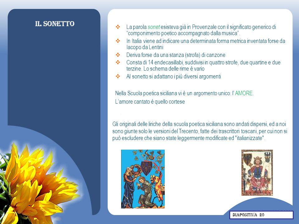 Il sonetto La parola sonet esisteva già in Provenzale con il significato generico di componimento poetico accompagnato dalla musica. In Italia viene a