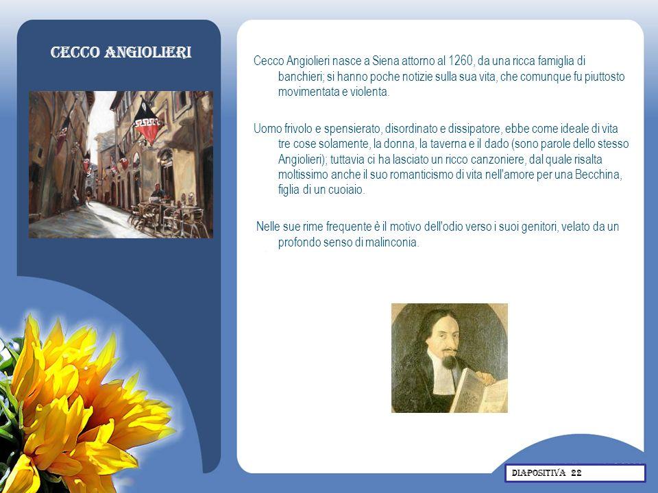 Cecco Angiolieri Cecco Angiolieri nasce a Siena attorno al 1260, da una ricca famiglia di banchieri; si hanno poche notizie sulla sua vita, che comunq