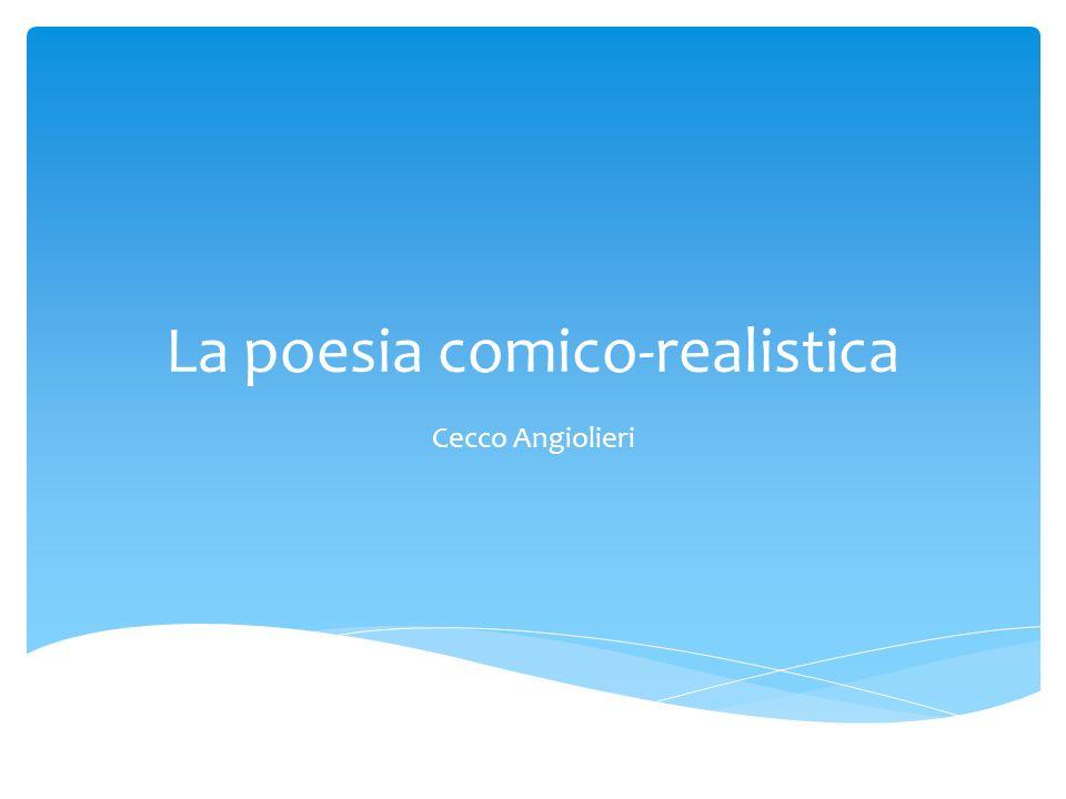 La poesia comico-realistica Cecco Angiolieri