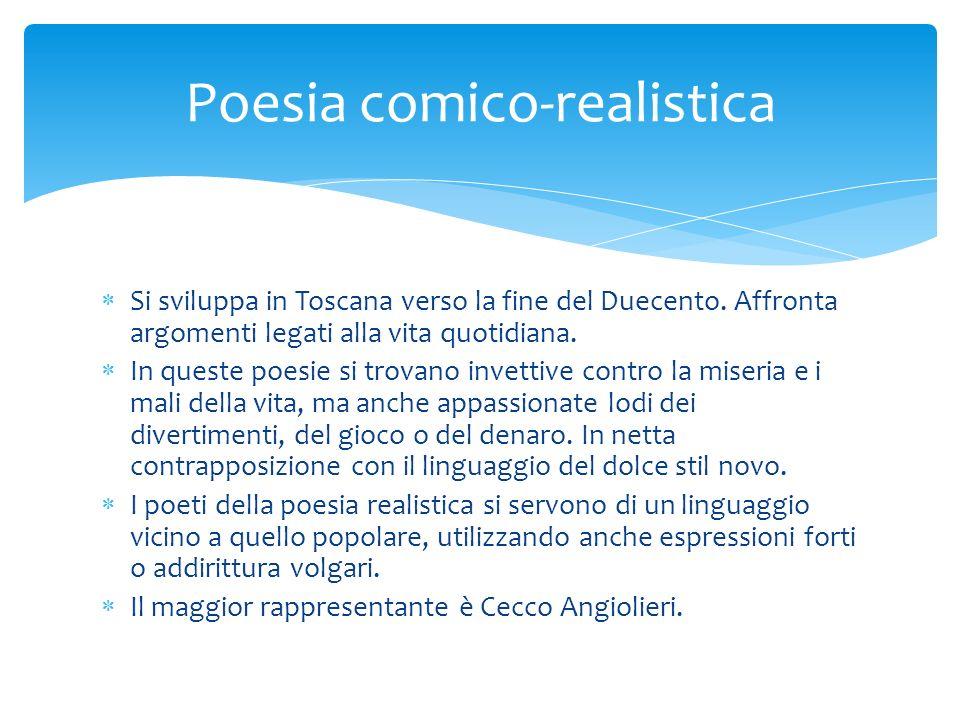 Si sviluppa in Toscana verso la fine del Duecento. Affronta argomenti legati alla vita quotidiana. In queste poesie si trovano invettive contro la mis