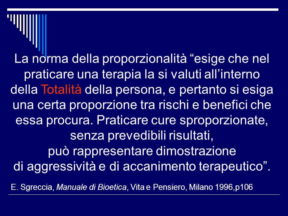 La norma della proporzionalità esige che nel praticare una terapia la si valuti allinterno della Totalità della persona, e pertanto si esiga una certa proporzione tra rischi e benefici che essa procura.