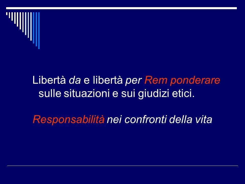 Libertà da e libertà per Rem ponderare sulle situazioni e sui giudizi etici.