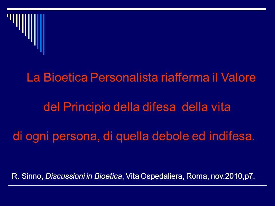 La Bioetica Personalista riafferma il Valore del Principio della difesa della vita di ogni persona, di quella debole ed indifesa.