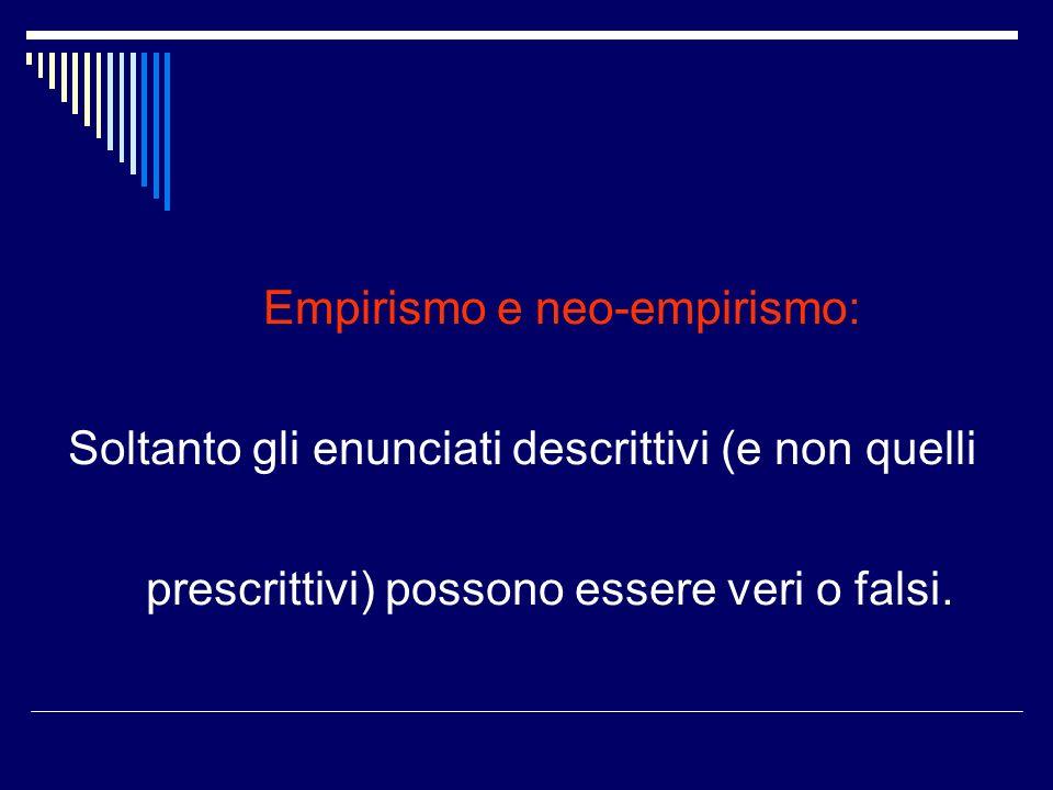 Empirismo e neo-empirismo: Soltanto gli enunciati descrittivi (e non quelli prescrittivi) possono essere veri o falsi.