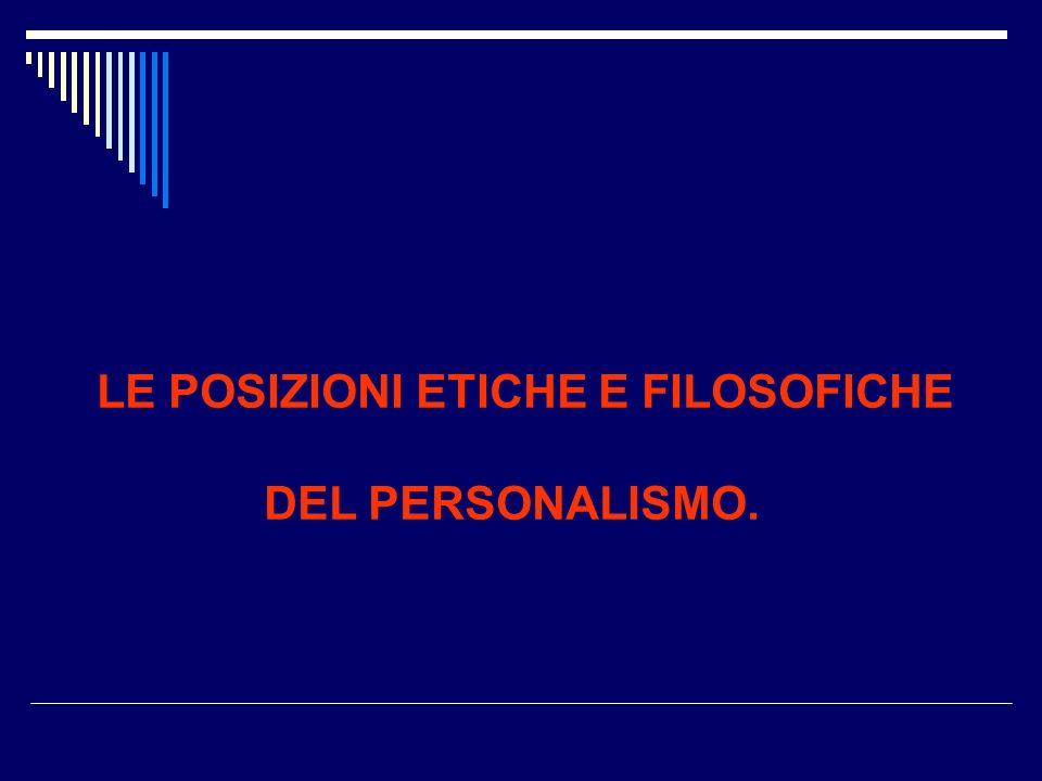 LE POSIZIONI ETICHE E FILOSOFICHE DEL PERSONALISMO.