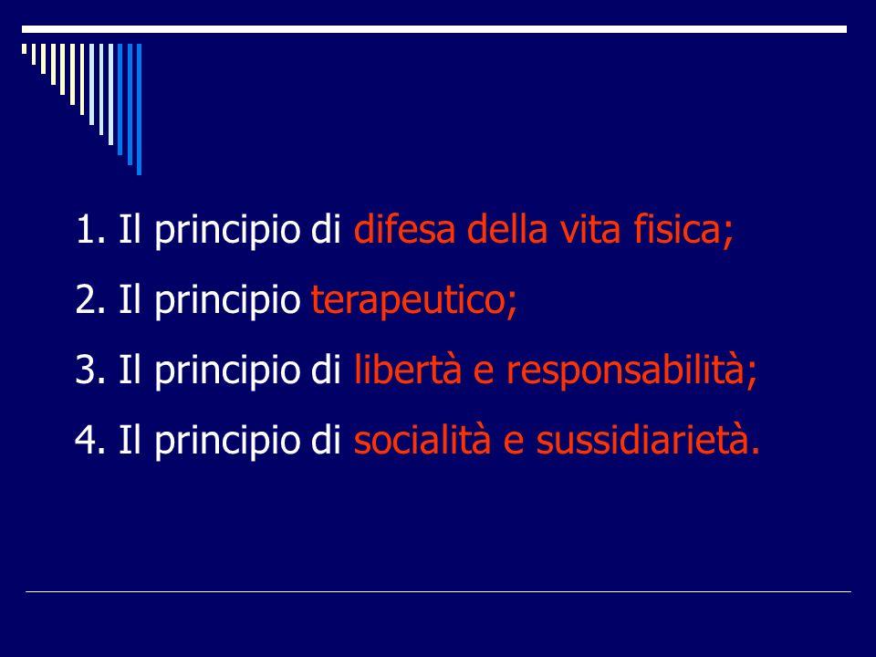 1.Il principio di difesa della vita fisica; 2.Il principio terapeutico; 3.Il principio di libertà e responsabilità; 4.Il principio di socialità e sussidiarietà.