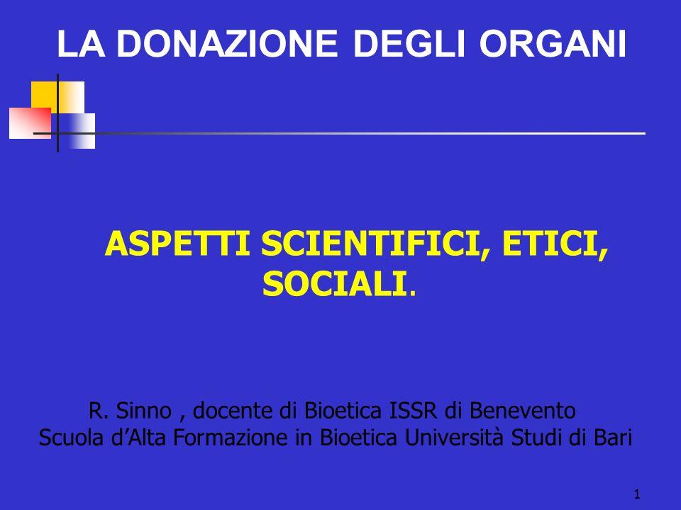 ASPETTI SCIENTIFICI, ETICI, SOCIALI. R. Sinno, docente di Bioetica ISSR di Benevento Scuola dAlta Formazione in Bioetica Università Studi di Bari LA D