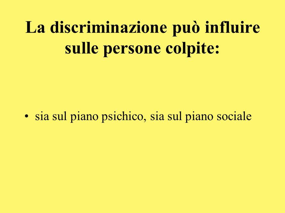 La discriminazione può influire sulle persone colpite: sia sul piano psichico, sia sul piano sociale