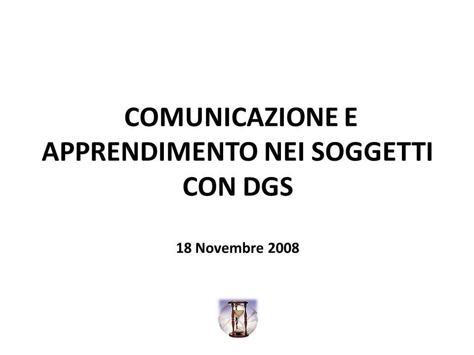 COMUNICAZIONE E APPRENDIMENTO NEI SOGGETTI CON DGS 18 Novembre 2008