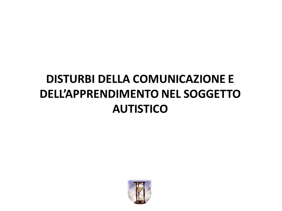DISTURBI DELLA COMUNICAZIONE E DELLAPPRENDIMENTO NEL SOGGETTO AUTISTICO