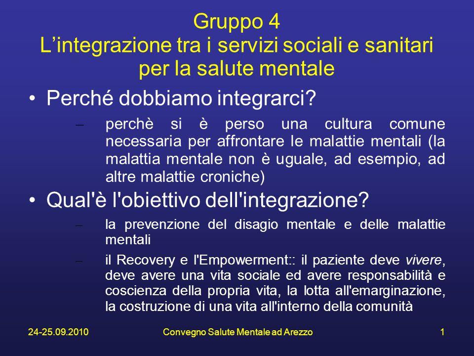 24-25.09.2010Convegno Salute Mentale ad Arezzo1 Gruppo 4 Lintegrazione tra i servizi sociali e sanitari per la salute mentale Perché dobbiamo integrarci.