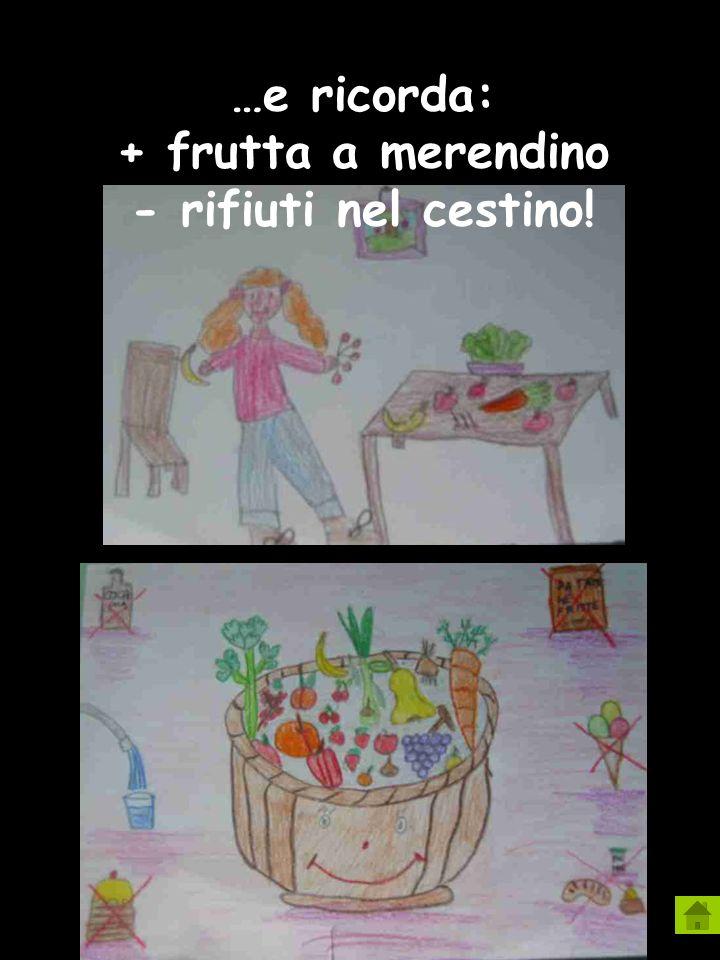 …e ricorda: + frutta a merendino - rifiuti nel cestino!