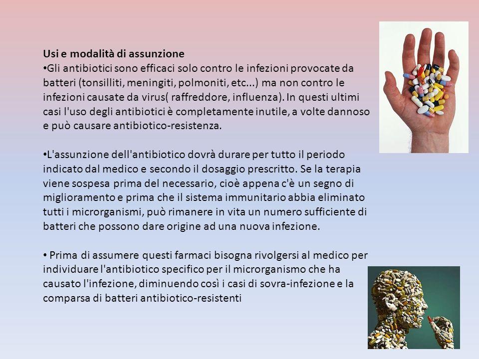 Usi e modalità di assunzione Gli antibiotici sono efficaci solo contro le infezioni provocate da batteri (tonsilliti, meningiti, polmoniti, etc...) ma