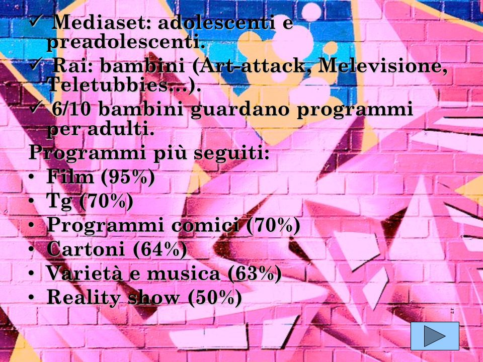 Mediaset: adolescenti e preadolescenti. Mediaset: adolescenti e preadolescenti. Rai: bambini (Art-attack, Melevisione, Teletubbies…). Rai: bambini (Ar