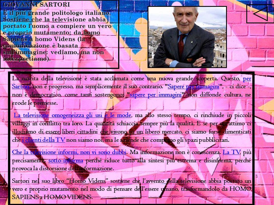 GIOVANNI SARTORI È il più grande politologo italiano. Sostiene che la televisione abbia portato luomo a compiere un vero e proprio mutamento; da homo