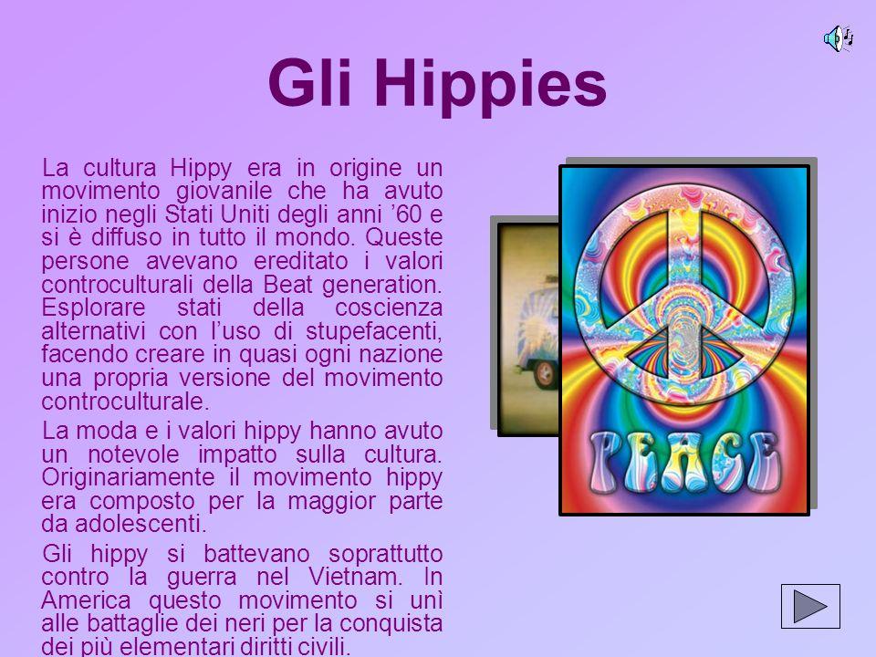 Gli Hippies La cultura Hippy era in origine un movimento giovanile che ha avuto inizio negli Stati Uniti degli anni 60 e si è diffuso in tutto il mondo.