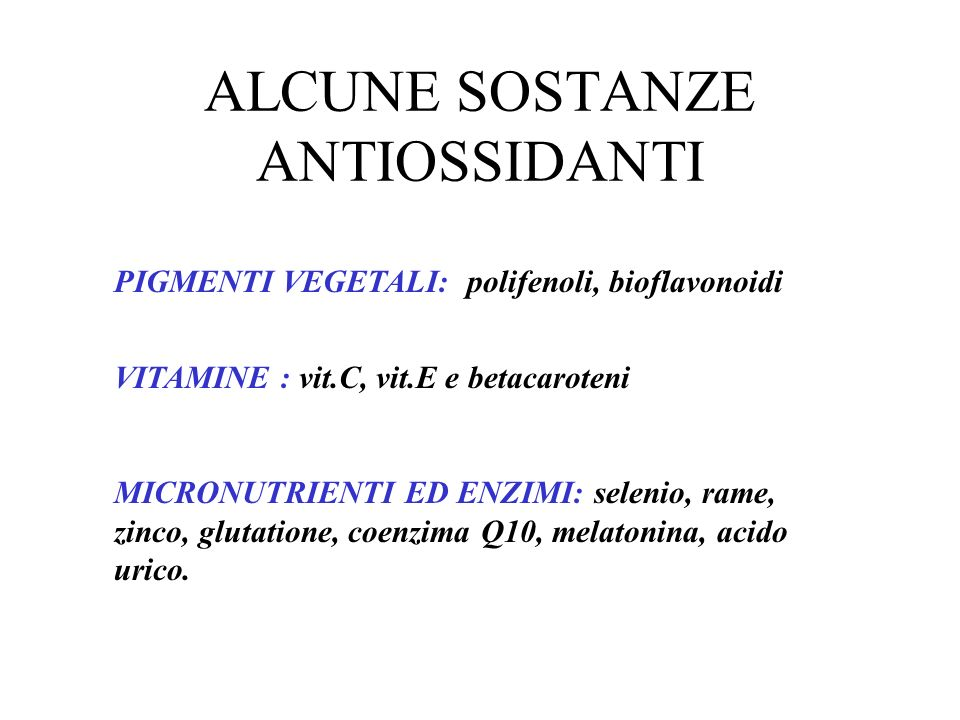 ALCUNE SOSTANZE ANTIOSSIDANTI PIGMENTI VEGETALI: polifenoli, bioflavonoidi VITAMINE : vit.C, vit.E e betacaroteni MICRONUTRIENTI ED ENZIMI: selenio, r