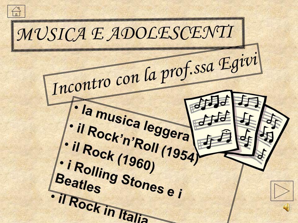Incontro con la prof.ssa Egivi la musica leggera (1945) il RocknRoll (1954) il Rock (1960) i Rolling Stones e i Beatles il Rock in Italia MUSICA E ADO