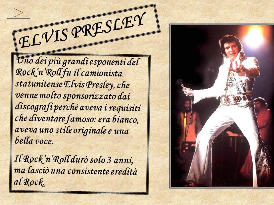 Uno dei più grandi esponenti del RocknRoll fu il camionista statunitense Elvis Presley, che venne molto sponsorizzato dai discografi perché aveva i re