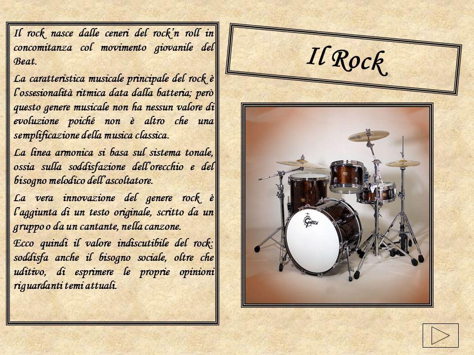 Il Rock Il rock nasce dalle ceneri del rockn roll in concomitanza col movimento giovanile del Beat. La caratteristica musicale principale del rock è l
