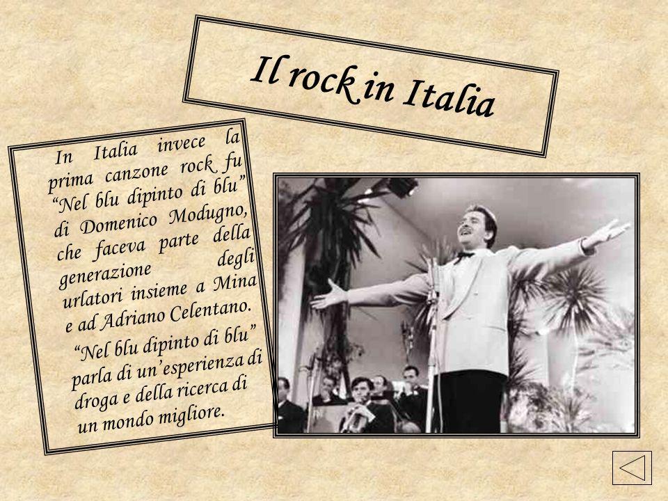 Il rock in Italia In Italia invece la prima canzone rock fu Nel blu dipinto di blu di Domenico Modugno, che faceva parte della generazione degli urlat