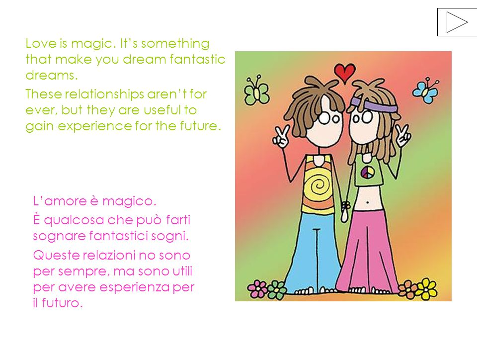 Love is magic. Its something that make you dream fantastic dreams.
