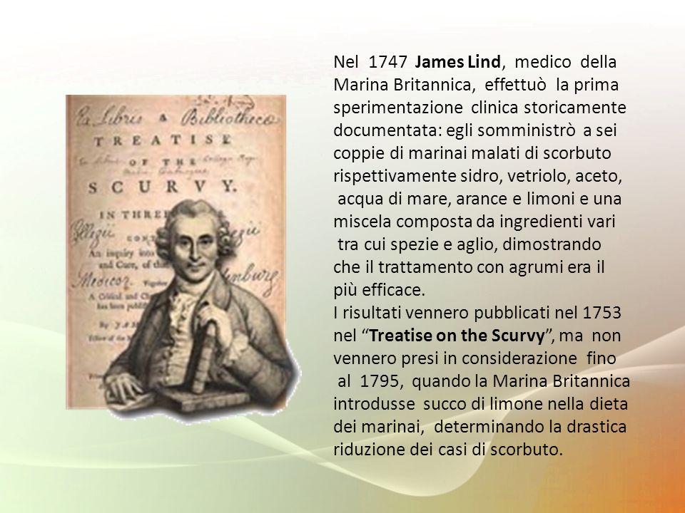 Nel 1747 James Lind, medico della Marina Britannica, effettuò la prima sperimentazione clinica storicamente documentata: egli somministrò a sei coppie