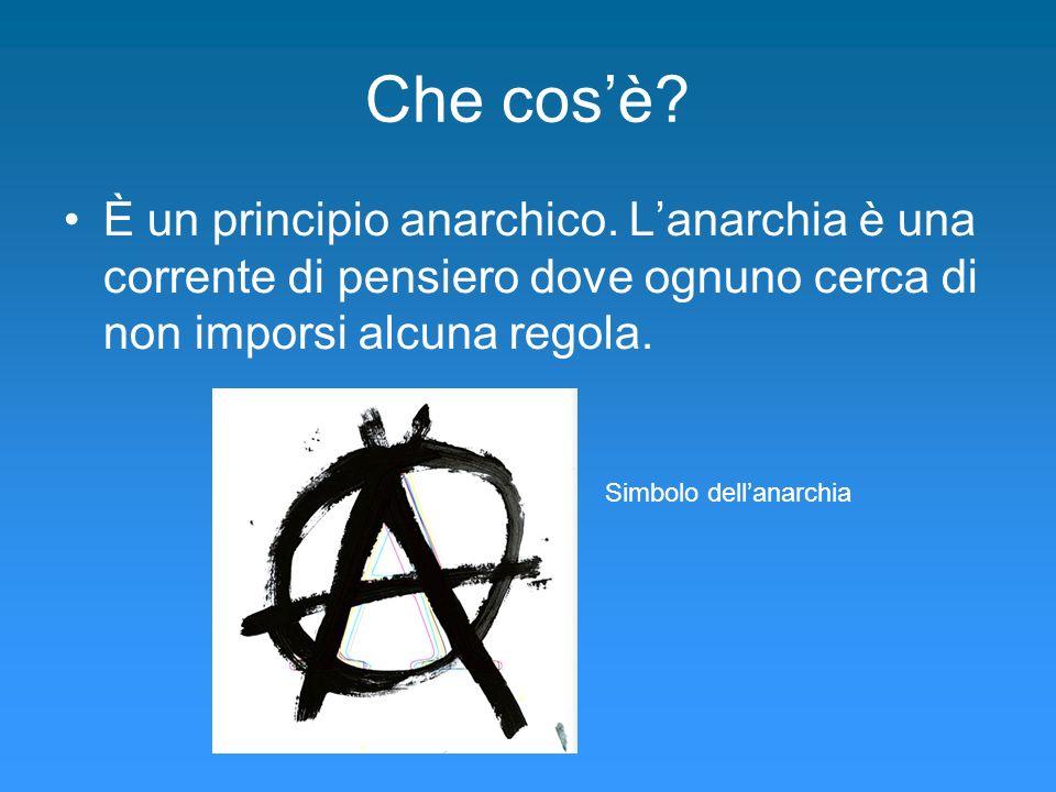 Che cosè? È un principio anarchico. Lanarchia è una corrente di pensiero dove ognuno cerca di non imporsi alcuna regola. Simbolo dellanarchia