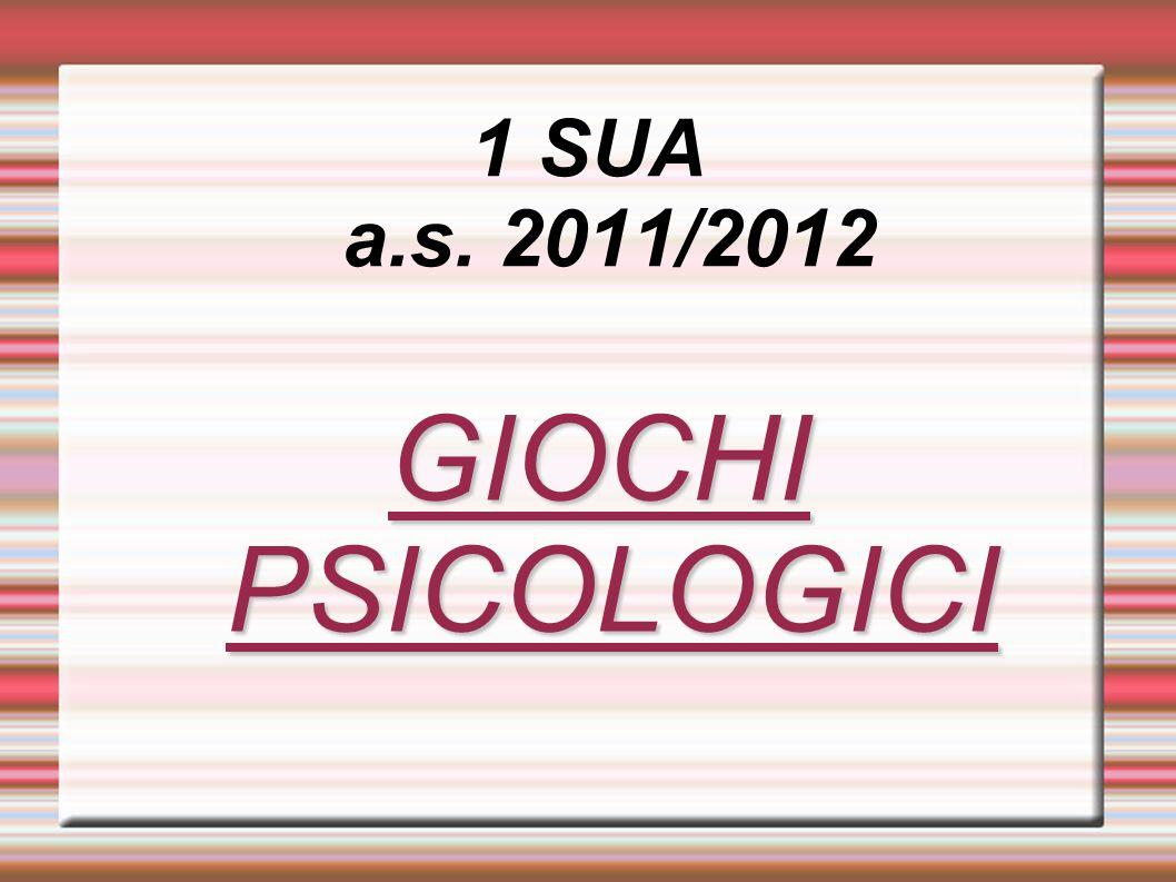 1 SUA a.s. 2011/2012 GIOCHI PSICOLOGICI