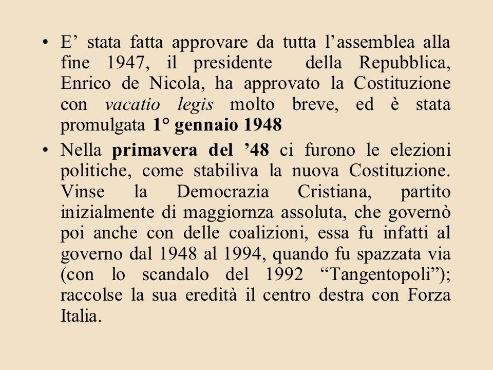 E stata fatta approvare da tutta lassemblea alla fine 1947, il presidente della Repubblica, Enrico de Nicola, ha approvato la Costituzione con vacatio
