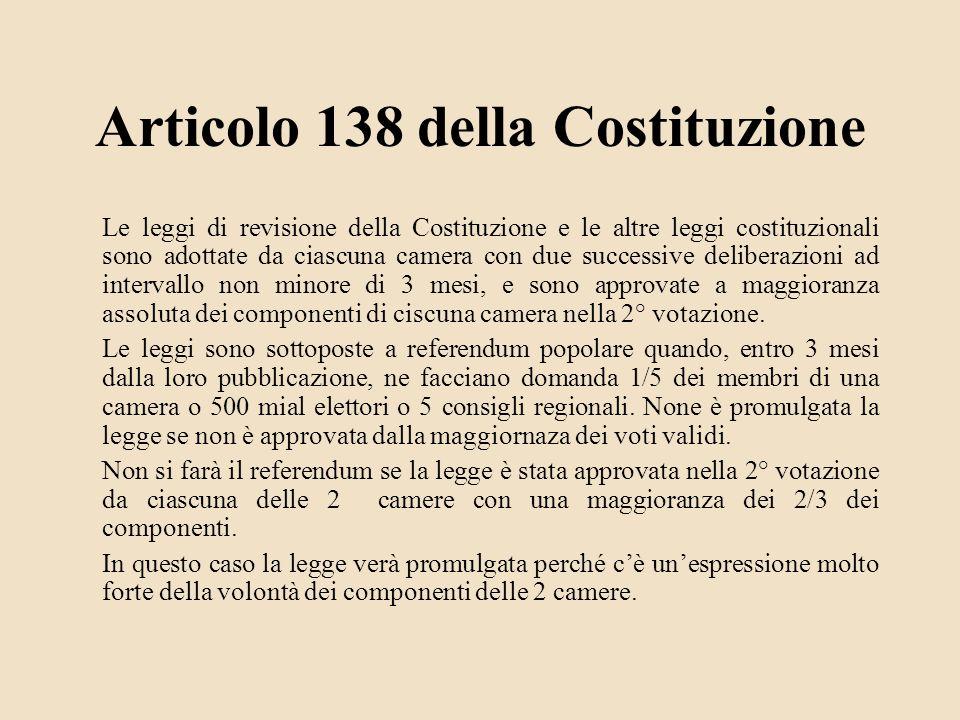 Articolo 138 della Costituzione Le leggi di revisione della Costituzione e le altre leggi costituzionali sono adottate da ciascuna camera con due succ
