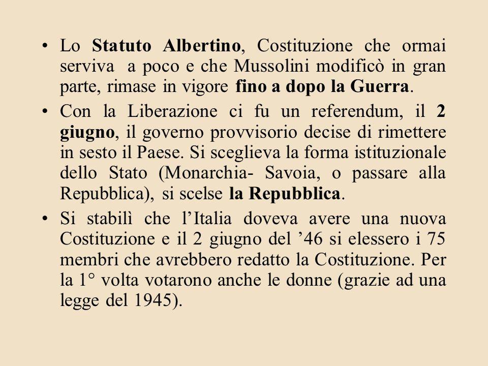 Lo Statuto Albertino, Costituzione che ormai serviva a poco e che Mussolini modificò in gran parte, rimase in vigore fino a dopo la Guerra. Con la Lib