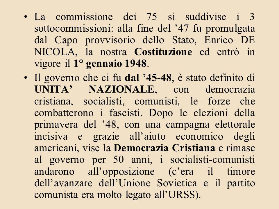 La commissione dei 75 si suddivise i 3 sottocommissioni: alla fine del 47 fu promulgata dal Capo provvisorio dello Stato, Enrico DE NICOLA, la nostra