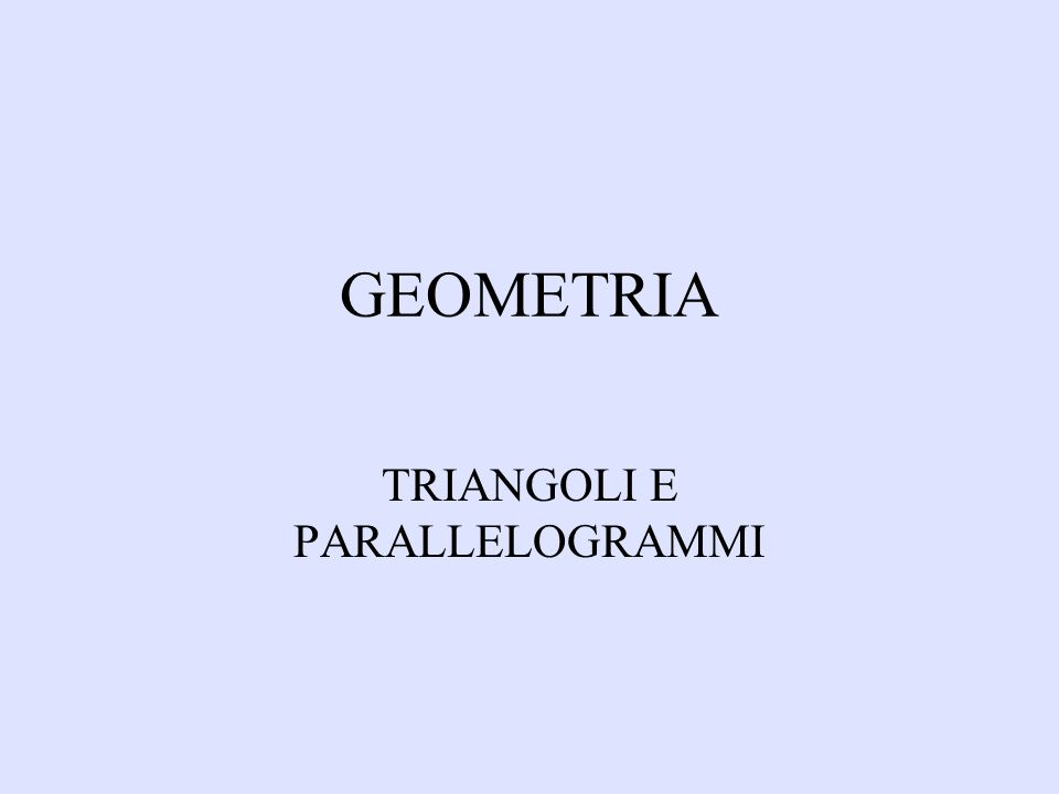 GEOMETRIA TRIANGOLI E PARALLELOGRAMMI