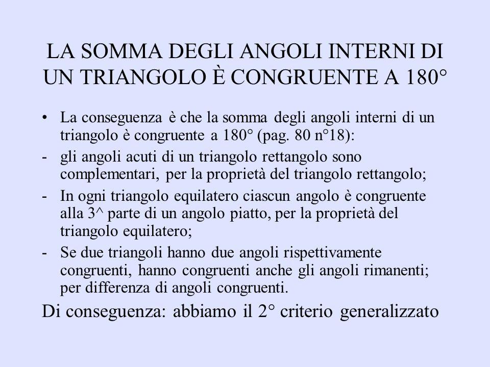 LA SOMMA DEGLI ANGOLI INTERNI DI UN TRIANGOLO È CONGRUENTE A 180° La conseguenza è che la somma degli angoli interni di un triangolo è congruente a 18