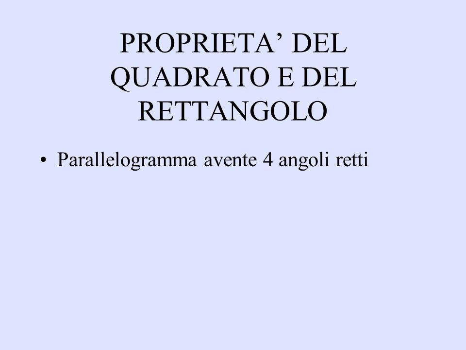 PROPRIETA DEL QUADRATO E DEL RETTANGOLO Parallelogramma avente 4 angoli retti