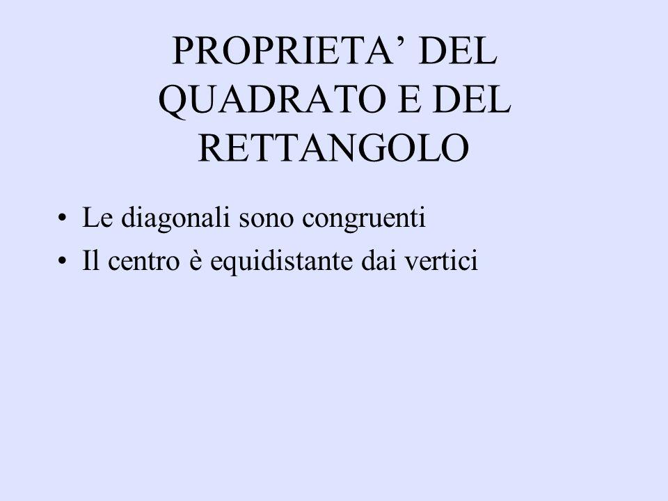 PROPRIETA DEL QUADRATO E DEL RETTANGOLO Le diagonali sono congruenti Il centro è equidistante dai vertici