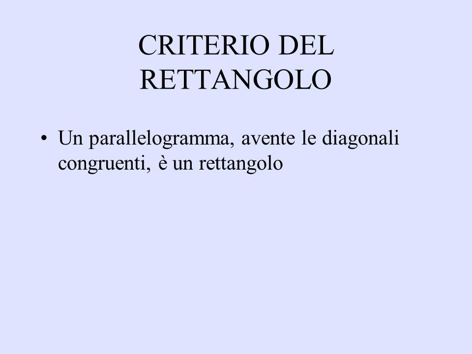 CRITERIO DEL RETTANGOLO Un parallelogramma, avente le diagonali congruenti, è un rettangolo