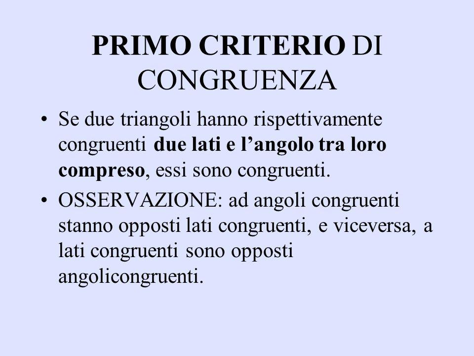 PRIMO CRITERIO DI CONGRUENZA Se due triangoli hanno rispettivamente congruenti due lati e langolo tra loro compreso, essi sono congruenti. OSSERVAZION