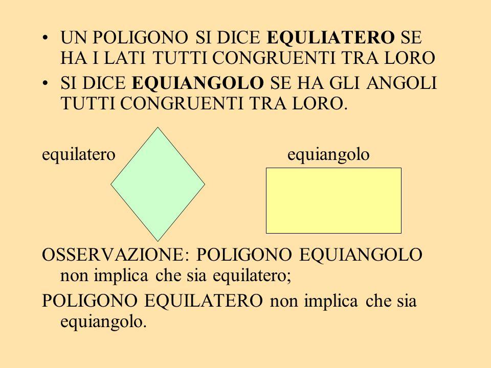 UN POLIGONO SI DICE EQULIATERO SE HA I LATI TUTTI CONGRUENTI TRA LORO SI DICE EQUIANGOLO SE HA GLI ANGOLI TUTTI CONGRUENTI TRA LORO. equilateroequiang