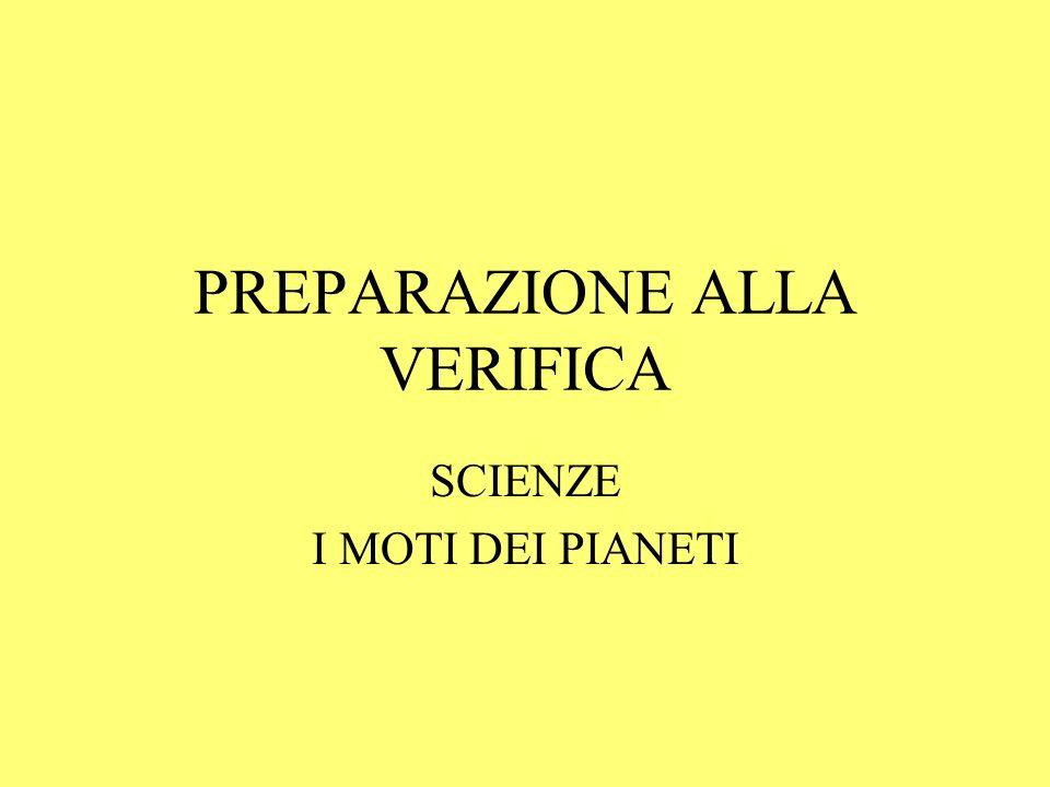 PREPARAZIONE ALLA VERIFICA SCIENZE I MOTI DEI PIANETI