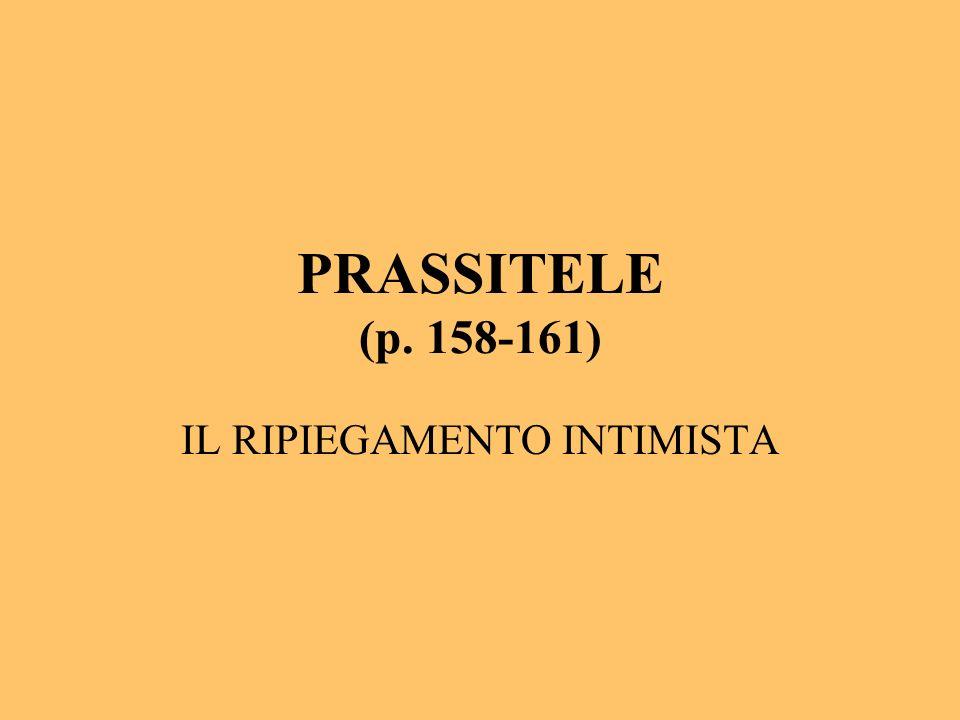 PRASSITELE (p. 158-161) IL RIPIEGAMENTO INTIMISTA