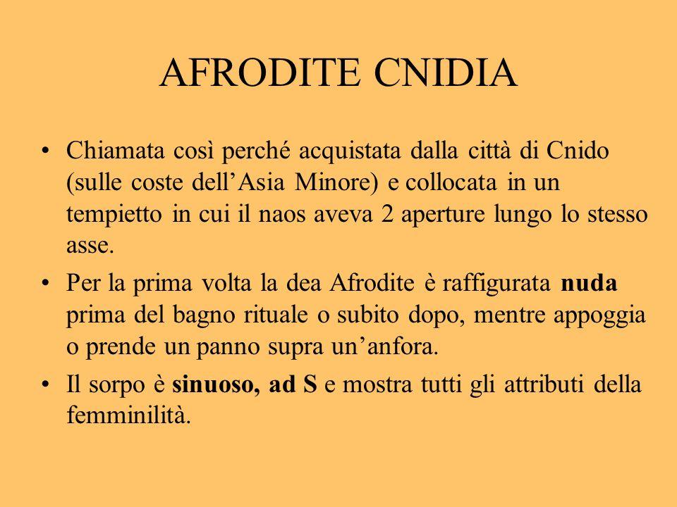AFRODITE CNIDIA Chiamata così perché acquistata dalla città di Cnido (sulle coste dellAsia Minore) e collocata in un tempietto in cui il naos aveva 2