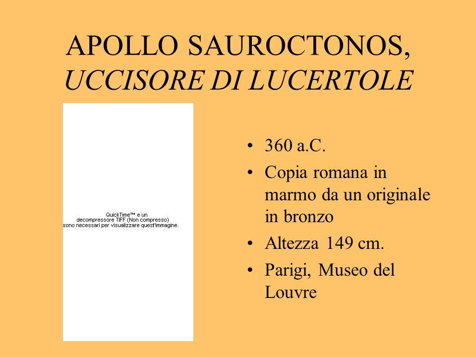 APOLLO SAUROCTONOS, UCCISORE DI LUCERTOLE 360 a.C. Copia romana in marmo da un originale in bronzo Altezza 149 cm. Parigi, Museo del Louvre