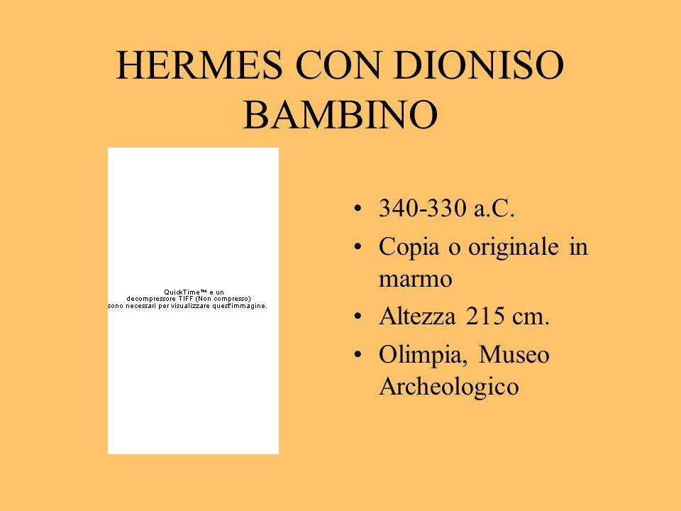 HERMES CON DIONISO BAMBINO 340-330 a.C. Copia o originale in marmo Altezza 215 cm. Olimpia, Museo Archeologico