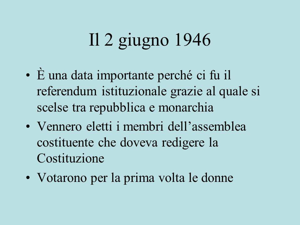 Il 2 giugno 1946 È una data importante perché ci fu il referendum istituzionale grazie al quale si scelse tra repubblica e monarchia Vennero eletti i