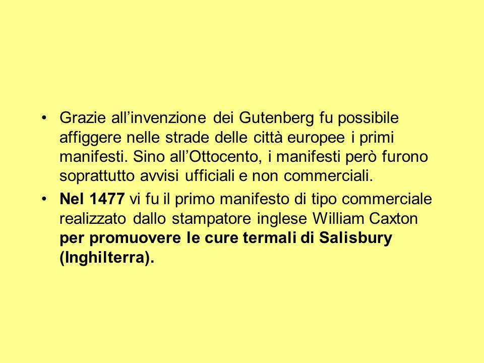 Grazie allinvenzione dei Gutenberg fu possibile affiggere nelle strade delle città europee i primi manifesti. Sino allOttocento, i manifesti però furo